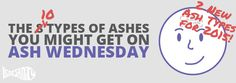 The 10 Types of Ashes You Might Get on Ash Wednesday - FOCUS Blog