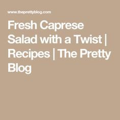 Fresh Caprese Salad with a Twist | Recipes | The Pretty Blog