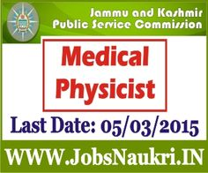 Jammu & Kashmir Public Service Commission Recruitment 2015 : Medical Physicist Posts Last Date : 05/03/2015 Post Name : Medical Physicist