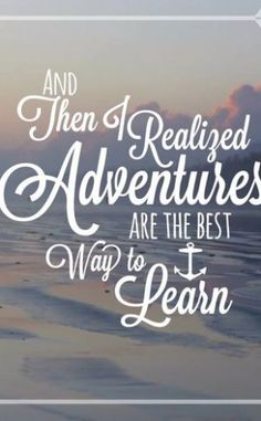 And then I realized, adventures are the best way to learn
