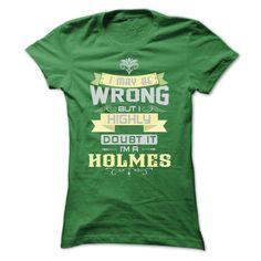 I MAY BE WRONG I AM A HOLMES