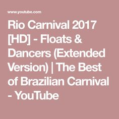 Rio Carnival 2017 [HD] - Floats & Dancers (Extended Version) | The Best of Brazilian Carnival - YouTube