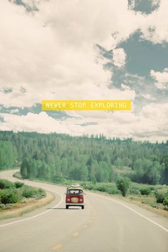 Available for Purchase Never Stop Exploring Trees Road Car Van Road Trip Pine North Yellow Green White Clouds Sky Blue Modern Photo Minimal Art Vw T, Volkswagen Bus, Vw Camper, Never Stop Exploring, Adventure Is Out There, Oh The Places You'll Go, Travel Quotes, Wanderlust Quotes, The Great Outdoors