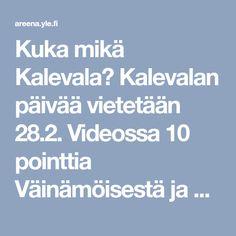 Kuka mikä Kalevala? Kalevalan päivää vietetään 28.2. Videossa 10 pointtia Väinämöisestä ja kumppaneista. Ota kansalliseepos haltuun!