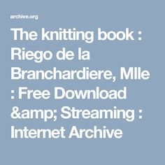 The knitting book : Riego de la Branchardiere, Mlle : Free Download & Streaming : Internet Archive