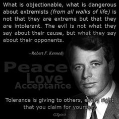 Kennedy - On Tolerance Wisdom Quotes, True Quotes, Great Quotes, Inspirational Quotes, Les Kennedy, Robert Kennedy, Jackie Kennedy, Kennedy Quotes, True Words