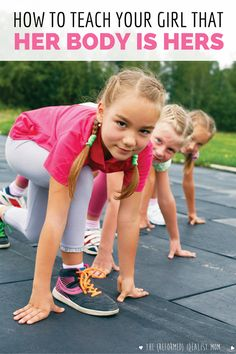 Nothing could be more important than teaching your daughter that her body is her own. But waiting until she's a teenager is too late. Follow these 5 practical steps for raising a girl to know that her body is hers.