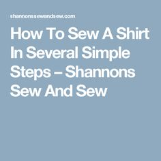 How To Sew A Shirt In Several Simple Steps – Shannons Sew And Sew