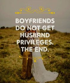 Boyfriends don't get husband privileges. The end.