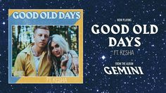 MACKLEMORE FEAT KESHA - GOOD OLD DAYS - YouTube