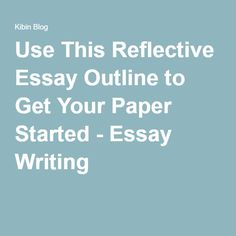 Persuasive Essay Papers Use This Reflective Essay Outline To Get Your Paper Started  Essay Writing  Opinion Essay Examples Thesis For Argumentative Essay also Business Essay Writing Service  Best Essay Examples Images In   Essay Examples Body  Process Essay Thesis
