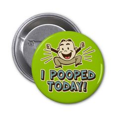 Celebrate life's joyful achievements, large and small, with hilariously funny I pooped today button. #cute #humor