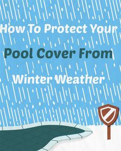 How To Protect Your Pool Cover From Winter Weather (clearest instructions I've found)