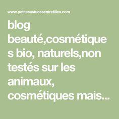blog beauté,cosmétiques bio, naturels,non testés sur les animaux, cosmétiques maison, maquillage, recettes de cuisine et végétariennes,