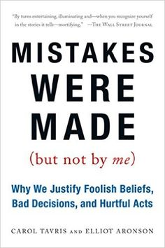 Mistakes Were Made (But Not by Me): Why We Justify Foolish Beliefs, Bad Decisions, and Hurtful Acts: Carol Tavris, Elliot Aronson: 9780156033909: Amazon.com: Books