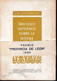 """Tan solo infiernos sobre la hierba / José Luis Rodríguez Publicación León : Institución """"Fray Bernardino Sahagún"""" , 1981"""