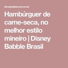 Hambúrguer de carne-seca, no melhor estilo mineiro   Disney Babble Brasil