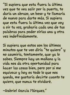 Carta de Despedida ... Gabriel García Márquez ... . . . esto es solo un extracto del poema, búscalo por Google y disfrútalo todo !