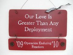 I am DYING to have one of these with both deployments on it- and I also want a sign with all of our duty stations