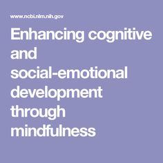 Enhancing cognitive and social–emotional development through a simple-to-administer mindfulness-based school program for elementary school children: A randomized controlled trial. Social Emotional Development, Randomized Controlled Trial, School Programs, Yoga For Kids, Elementary Schools, Stress, Mindfulness, School Children, Positivity