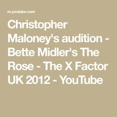 Christopher Maloney's audition - Bette Midler's The Rose - The X Factor UK 2012 America's Got Talent Videos, Bette Midler, Factors, Rose, Youtube, Pink, Roses, Youtubers, Youtube Movies
