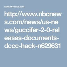 http://www.nbcnews.com/news/us-news/guccifer-2-0-releases-documents-dccc-hack-n629631