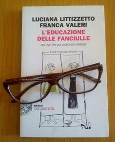 """""""L'educazione delle fanciulle"""", di Luciana Littizzetto e Franca Valeri (Einaudi)"""