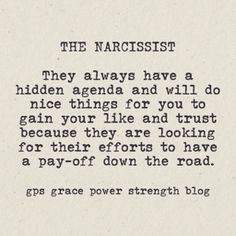 GPS-Grace Power Strength: The Narcissistic Sociopath: Hidden Agenda's. This is him as well.  he stayed long enough for the pay off.