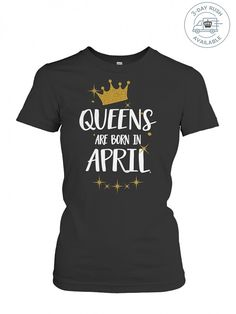 QUEENS ARE BORN IN APRIL Birthday Tee T-Shirt Queens Are Born in April T-Shirt, Hoodie
