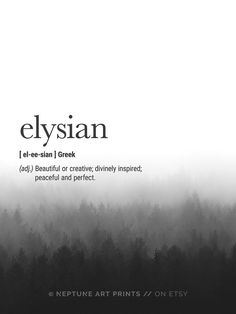 Elysian (Greek) Definition - Beautiful or creative; divinely inspired; peaceful and perfect. Printable art is an easy and affordable way to personalize your home or office. You can print from home, your local print shop, or upload the files to an onlin