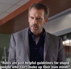 charming life pattern: House M.D - quote - rules ... hugh laurie