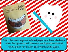 Copy this pattern on colored paper & have students use small paintbrushes & white paint to brush the teeth until they are white again!