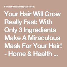 Your Hair Will Grow Really Fast: With Only 3 Ingredients Make A Miraculous Mask For Your Hair! - Home & Health Magazine