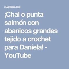 ¡Chal o punta salmón con abanicos grandes tejido a crochet para Daniela! - YouTube