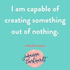 """The phrase """"create something out of nothing"""" means create effortlessly. Where in your life do you create effortlessly? #Affirmations #Womansempowermentcoach #lifecoach www.johannaburkhardt.com"""