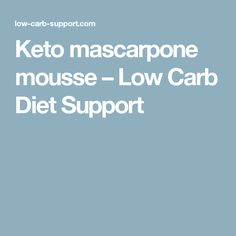 Keto mascarpone mousse – Low Carb Diet Support