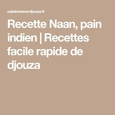Recette Naan, pain indien | Recettes facile rapide de djouza