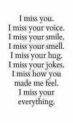 I miss your love. That overwhelming love and joy you gave me. The sleepless nights. Everything. I miss everything. I'd do anything to go back. To fix my mistakes. To have that love back. I remember the day you told me you loved me like it was yesterday. I love you so much. I will forever. No matter what.