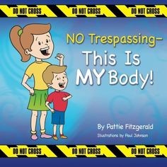 NO Trespassing - This Is MY Body! by Pattie Fitzgerald  She is an authority on child safety. check out her website!