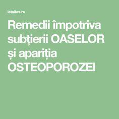 Remedii împotriva subțierii OASELOR și apariția OSTEOPOROZEI Health Fitness, Healthy, The Body, Health, Fitness, Health And Fitness