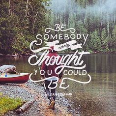 Be Somedody Nobody Thought You Could Be – William Chapman — Designspiration