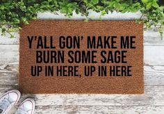The original Y'all gon' make me burn some sage, up in here Doormat - Cute Doormat - Zen - Smudge - Funny doormat - Welcome Mat - Housewarm Porch Mat, Diy Porch, Funny Welcome Mat, Welcome Mats, Sage House, Zen, Burning Sage, Sage Smudging, Front Porch Design