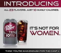Just 10 MANLY calories. It's not for Women. Marketing Dr. Pepper Ten to men (click thru for more)