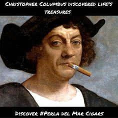 Christopher Columbus Discovered Life's Treasures #perlalife #perlacigar www.perladelmarcigars