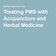Treating PMS with Acupuncture and Herbal Medicine