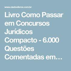 Livro Como Passar em Concursos Jurídicos Compacto - 6.000 Questões Comentadas em…
