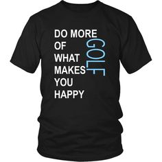 Golf Shirt - Do more of what makes you happy Golf- Sport Gift