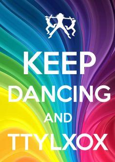 KEEP DANCING AND TTYLXOX