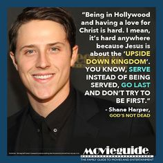 Shane Harper, actor. #GodsNotDead | wow what a thing to say i can't ever imagine what its like