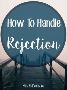 Knowing how to handle rejection will make your life so much easier when you are faced with times when you don't always get what you want